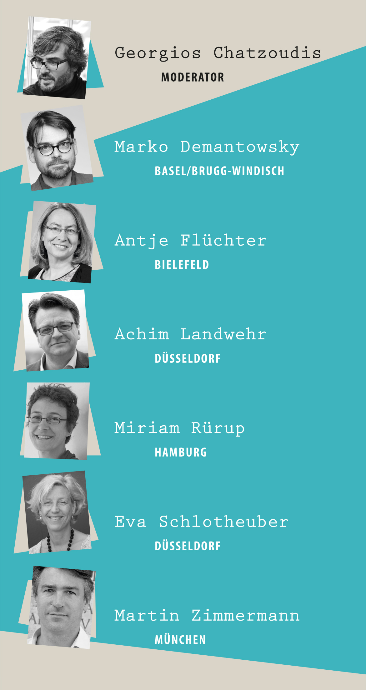 Georgios Chatzoudis, Moderator - Marko Demantowsky, Basel/Brugg-Windisch - Antje Flüchter, Bielefeld - Achim Landwehr, Düsseldorf - Miriam Rürup, Hamburg - Eva Schlotheuber, Düsseldorf - Martin Zimmermann, München